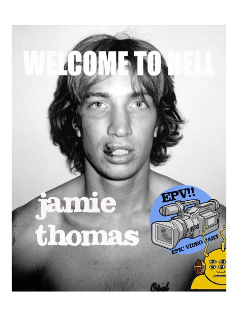 EPIC VIDEO PART : JAMIE THOMAS WELCOME TO HELL